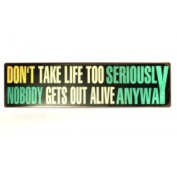 Blechschild: Don't take life too seriously - nobody gets out alive anyway