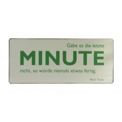 Blechschild: Gäbe es die letzte Minute nicht, so würde niemals etwas fertig.