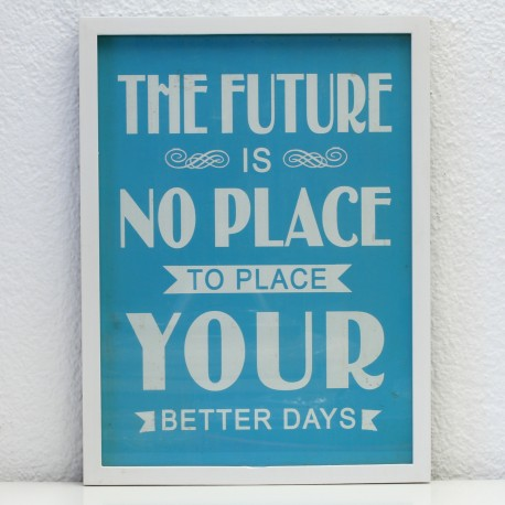 Bild: The future is no place to place your better days