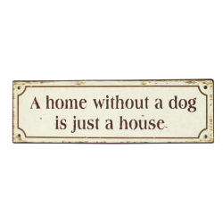 Blechschild: A home without a dog ist just a house
