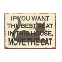 Blechschild: If you want the best seat in this house, move the cat