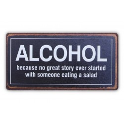 Alcohol, because no great story ever started with someone eating a salad