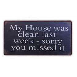 My House was clean last week - sorry you missed it