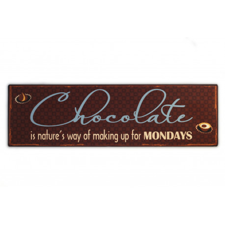 Blechschild: Chocolate is nature's way of making up for Mondays