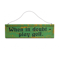 Holzschild: When in doubt - play golf