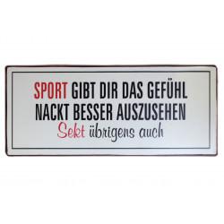 Blechschild: Sport gibt dir das Gefühl nackt besser auszusehen. Sekt übrigens auch.