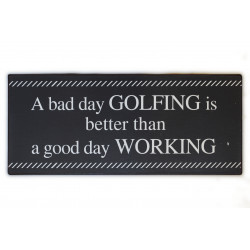 A bad day golfing is better than a good day working