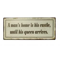 Blechschild: A man's home is his castle, until his queen arrives