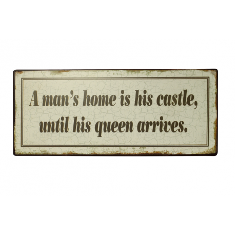 Blechschild: A man's home is his castle, until his queen arrives