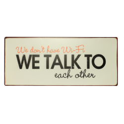 Blechschild: We don't have Wi-Fi - We talk to each other