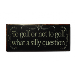 Blechschild: To golf or not to golf, what a silly question