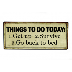 Blechschild: Things to do today: 1. Get up 2. survive 3. go back to bed