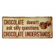 Blechschild: Chocolate doesn't as silly questions - Chocolate understands