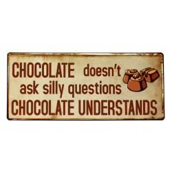 Blechschild: Chocolate doesn't ask silly questions - Chocolate understands