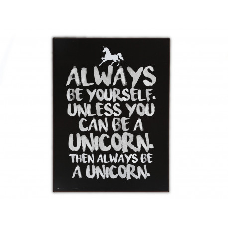 Always be yourself. Unless you can be a unicorn. Then be a unicorn.
