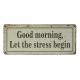 Blechschild: Good morning, let the stress begin