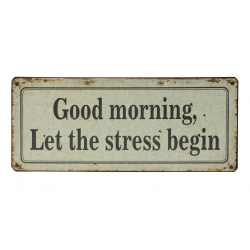Blechschild: Good morning, let the stress begin