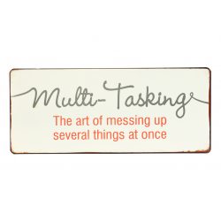 Blechschild: Multi-Tasking - the art of messing up several things at once