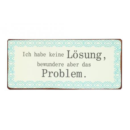 Blechschild: Ich habe keine Lösung, bewundere aber das Problem