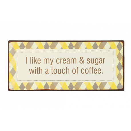 Blechschild: I like my cream & sugar with a touch of coffee