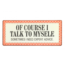 Blechschild: Of course I talk to myself. Sometimes I need expert advice.