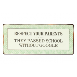 Blechschild: Respect your parents - they passed school without google