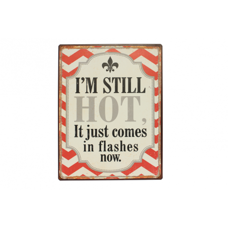 Blechschild: I'm still hot, it jus comes in flashes now