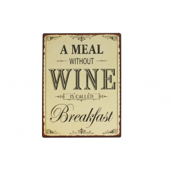 Blechschild: A meal without wine is called breakfast