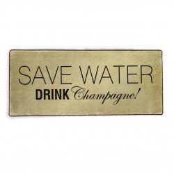 Blechschild mit dem Spruch: Save water. Drink Champagne!