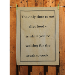 Küchentuch: The only time to eat diet food - is while you're waiting for the steak to cook