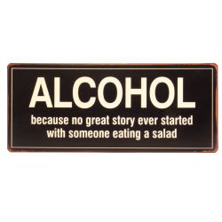 Blechschild: Alcohol - because no great story ever started with someone eatin a salad