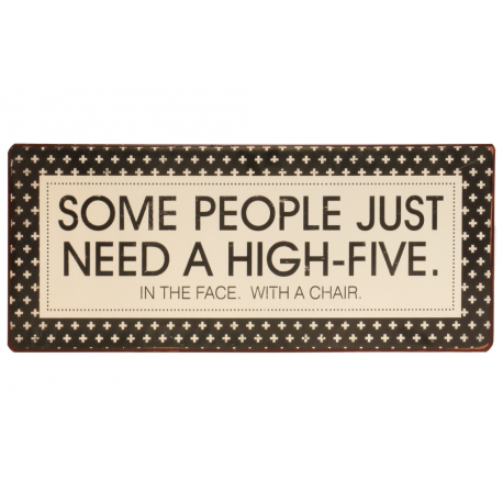 Blechschild: Some people just need a high-five. In the face. With a chair.