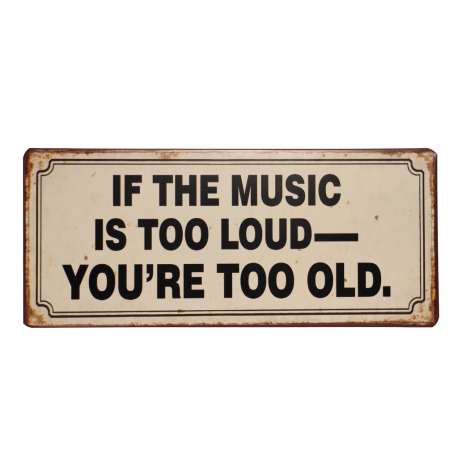 Blechschild: If the music is too loud - you're too old