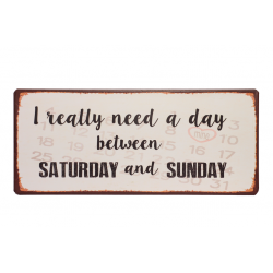 Blechschild: I really need a day between Saturday and Sunday