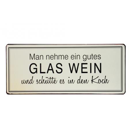 Blechschild: Man nehme ein gutes Glas Wein und schütte es in den Koch