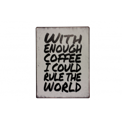 Blechschild: With enough coffee I could rule the world