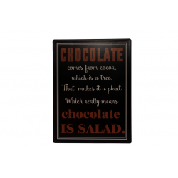 Blechschild: Chocolate comes from cocoa, which is a tree. That makes it a plant. Which really means chocolate is salad.