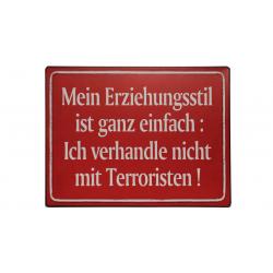 Blechschild: Mein Erziehungsstil ist ganz einfach: Ich verhandle nicht mit Terroristen