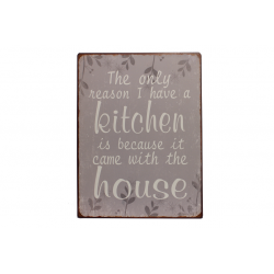 Blechschild: The only reason I have kitchen is because it came with the house