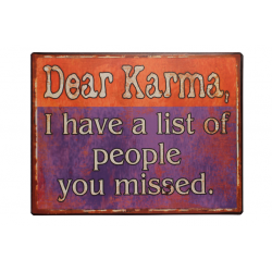 Blechschild: Dear Karma, I have a list of people you missed