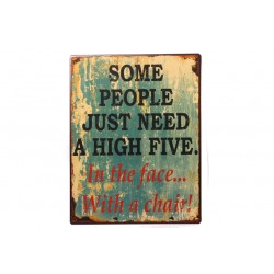 Blechschild: Some people just need a high five. In the face... with a chair!