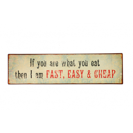 Blechschild: If you are what you eat then I am fast, easy & cheap!