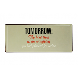 Blechschild: Tomorrow: the best time to do everything you had planned for today