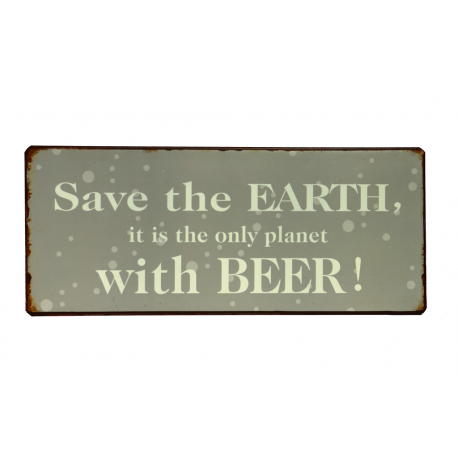 Blechschild: Save the earth, it is the only planet with beer!