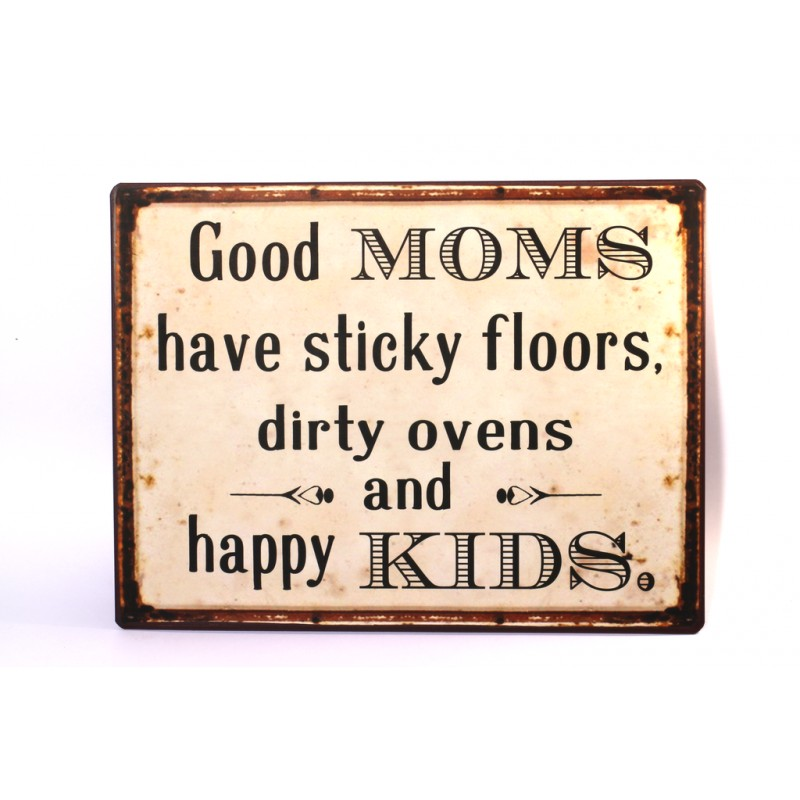 Good Moms Have Sticky Floors Quote: Blechschild: Good Moms Have Sticky Floors, Dirty Ovens And