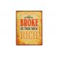 Blechschild: Broke is the new rich
