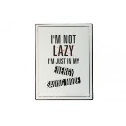 Blechschild: I'm not lazy. I'm just in my energy saving mode