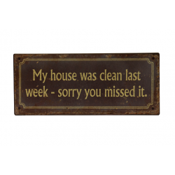 Blechschild: My house was clean last week - sorry you missed it.
