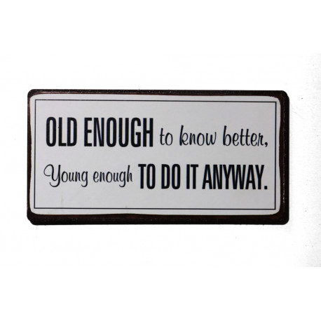 Magnet: Old enough to know better, young enough to do it anyway