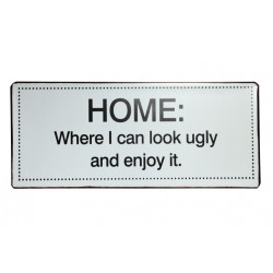 Blechschild: Home: Where I can look ugly and enjoy it